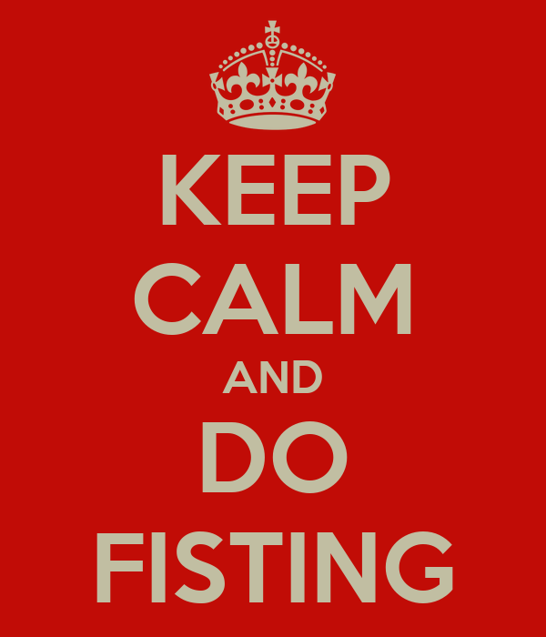 KEEP CALM AND DO FISTING