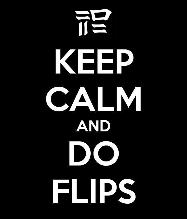 KEEP CALM AND DO FLIPS