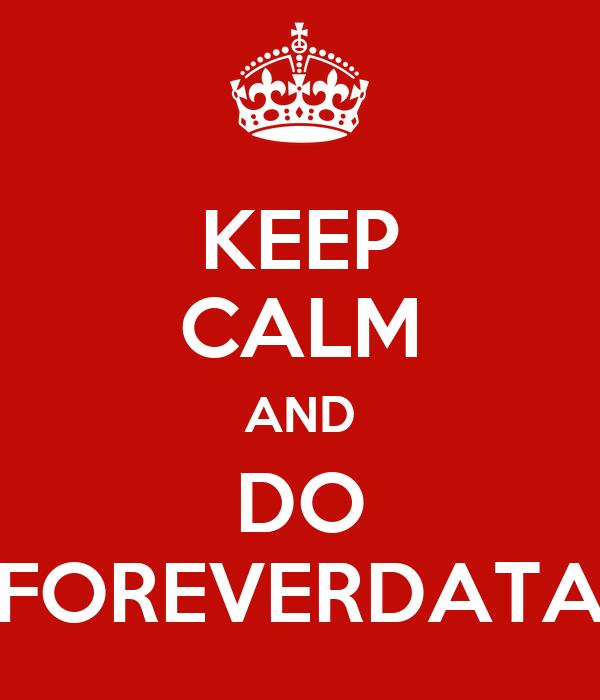 KEEP CALM AND DO FOREVERDATA