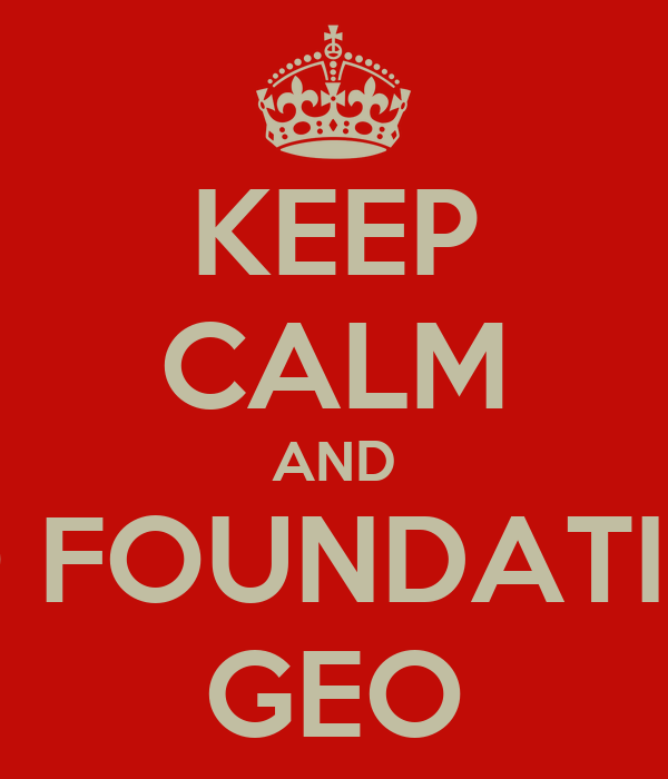 KEEP CALM AND DO FOUNDATION GEO