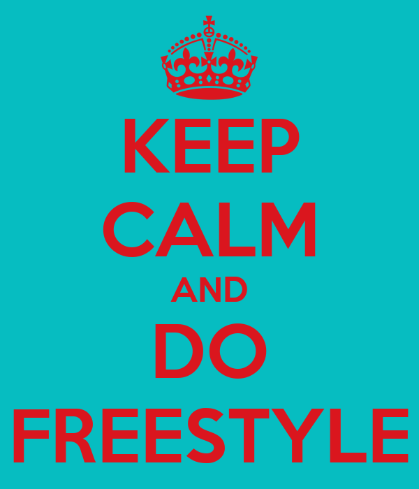 KEEP CALM AND DO FREESTYLE