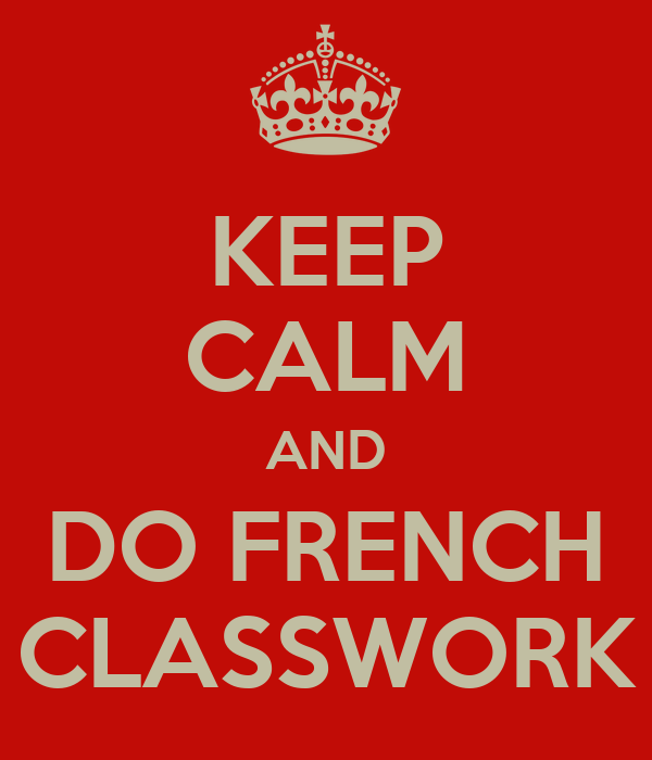 KEEP CALM AND DO FRENCH CLASSWORK