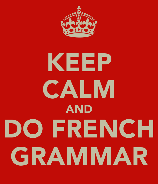 KEEP CALM AND DO FRENCH GRAMMAR