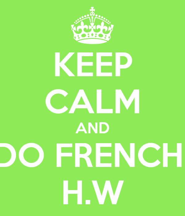 KEEP CALM AND DO FRENCH  H.W