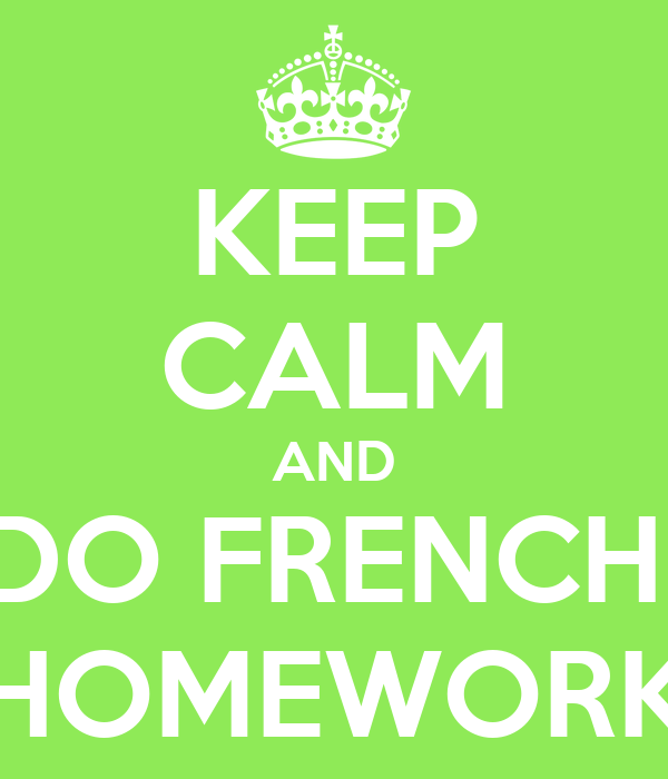KEEP CALM AND DO FRENCH  HOMEWORK