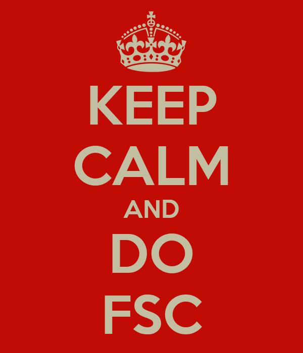 KEEP CALM AND DO FSC