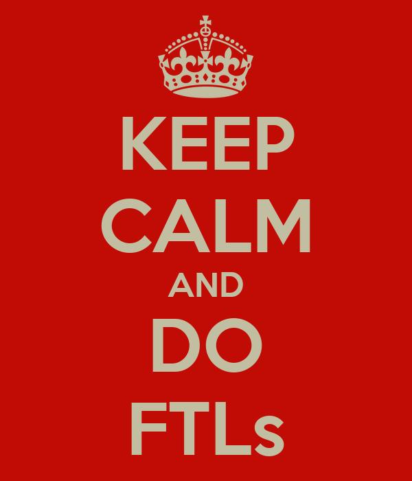 KEEP CALM AND DO FTLs