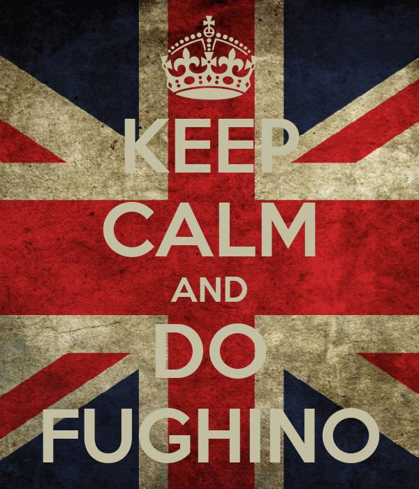 KEEP CALM AND DO FUGHINO