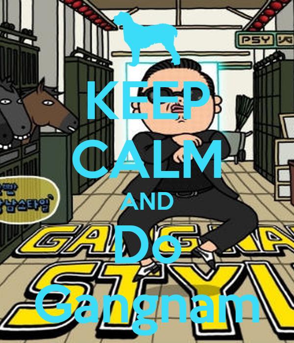 KEEP CALM AND Do Gangnam