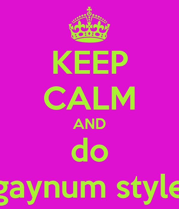 KEEP CALM AND do gaynum style