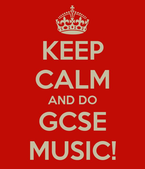 KEEP CALM AND DO GCSE MUSIC!