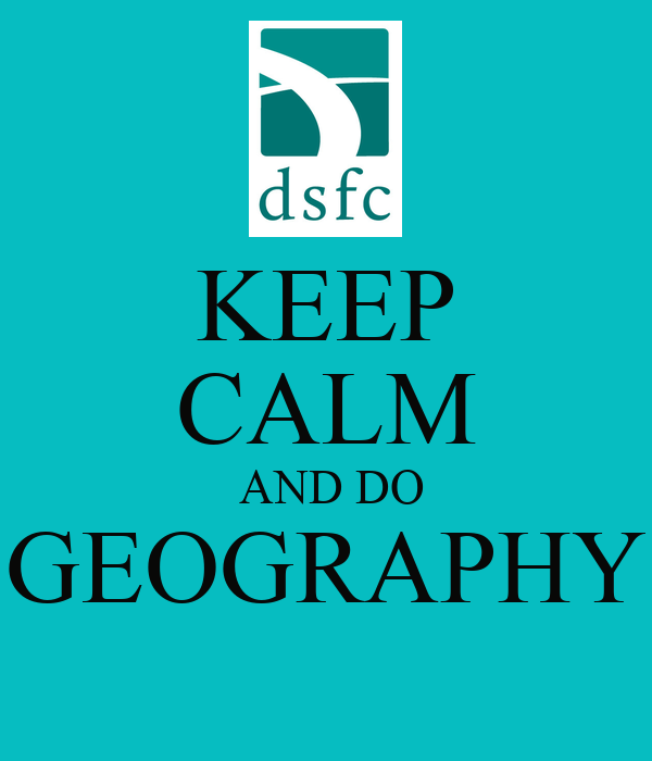 KEEP CALM  AND DO GEOGRAPHY