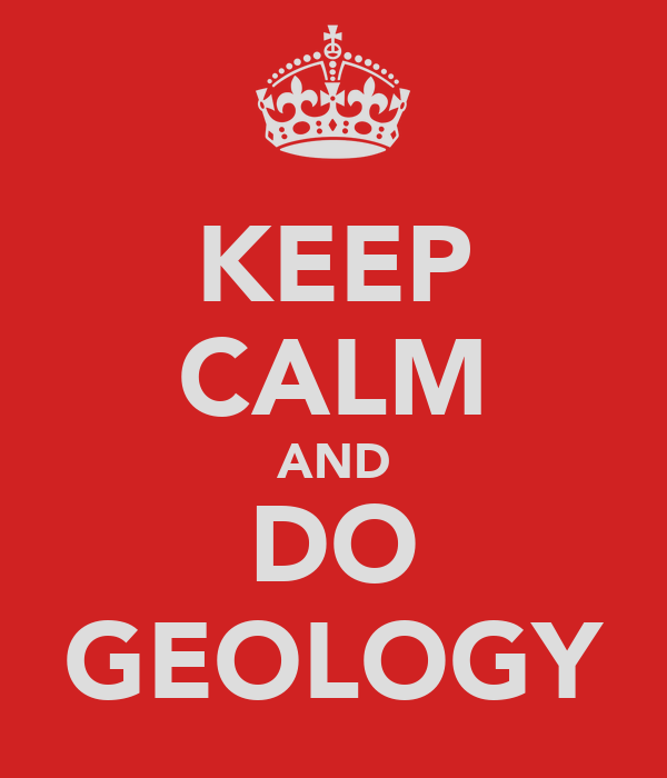 KEEP CALM AND DO GEOLOGY
