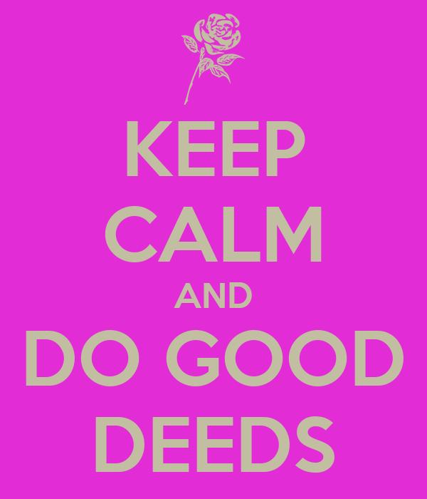 KEEP CALM AND DO GOOD DEEDS