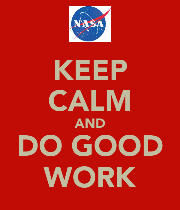 KEEP CALM AND DO GOOD WORK