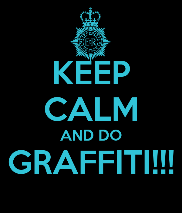 KEEP CALM AND DO GRAFFITI!!!