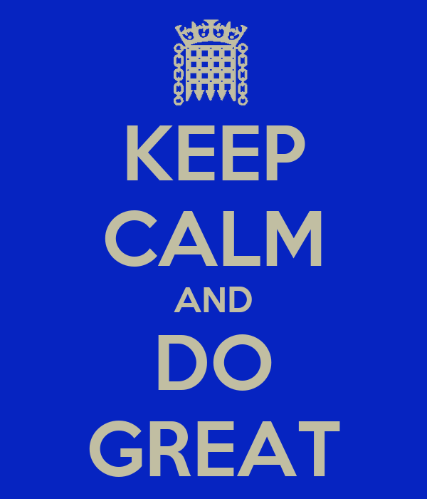 KEEP CALM AND DO GREAT