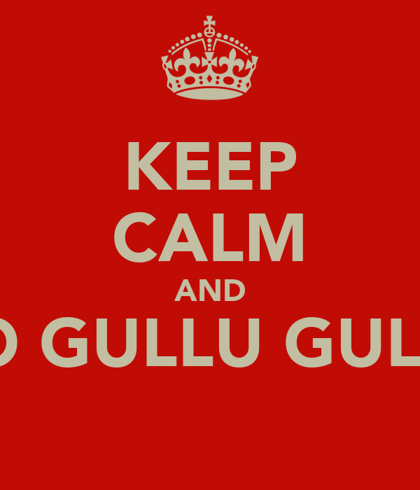 KEEP CALM AND DO GULLU GULLU