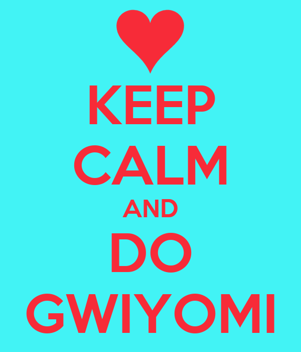 KEEP CALM AND DO GWIYOMI