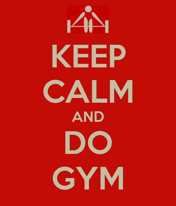 KEEP CALM AND DO GYM