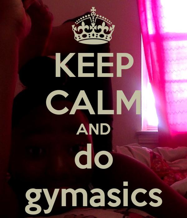 KEEP CALM AND do gymasics