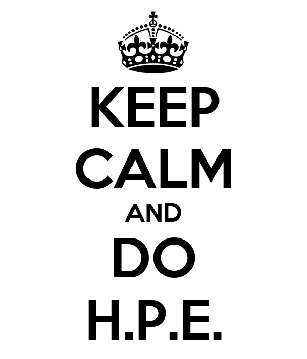 KEEP CALM AND DO H.P.E.