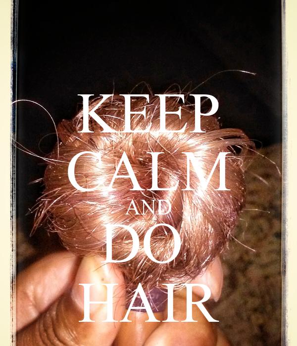 KEEP CALM AND DO  HAIR