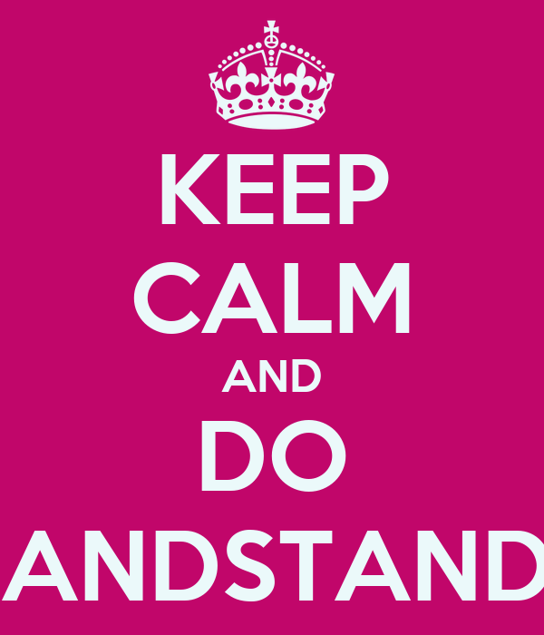 KEEP CALM AND DO HANDSTANDS