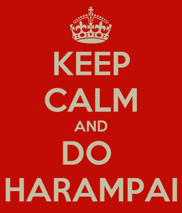 KEEP CALM AND DO  HARAMPAI