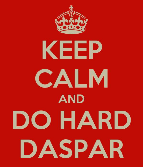 KEEP CALM AND DO HARD DASPAR