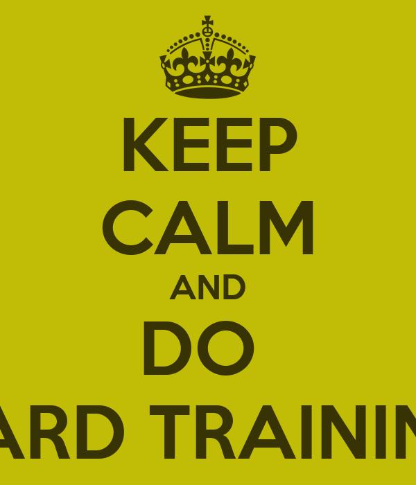 KEEP CALM AND DO  HARD TRAINING