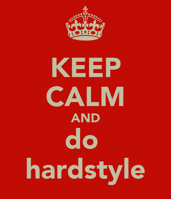 KEEP CALM AND do  hardstyle