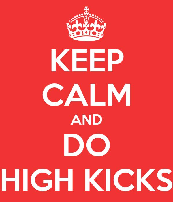 KEEP CALM AND DO HIGH KICKS