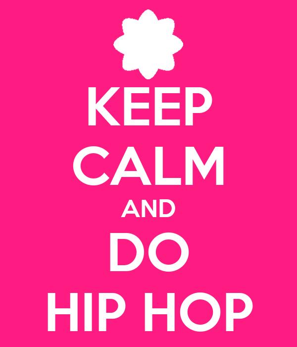 KEEP CALM AND DO HIP HOP