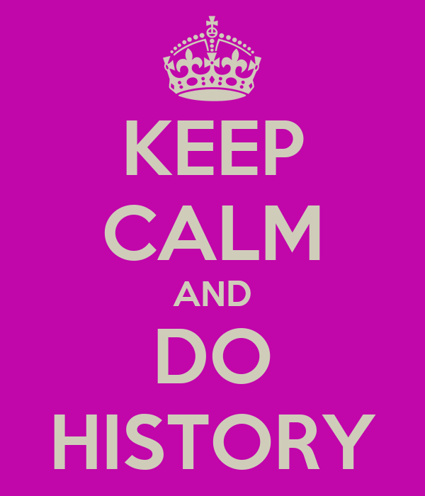 KEEP CALM AND DO HISTORY