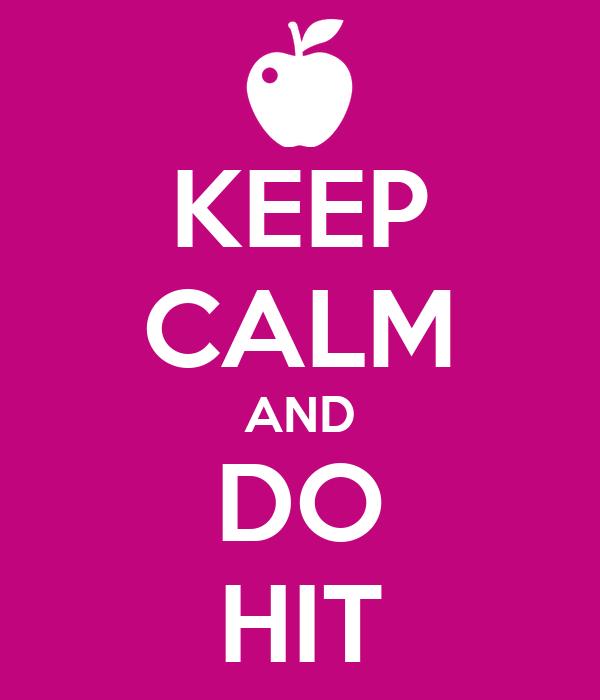 KEEP CALM AND DO HIT