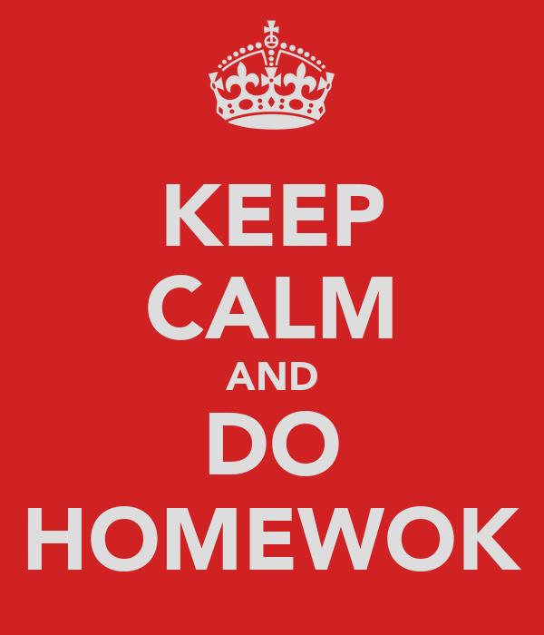 KEEP CALM AND DO HOMEWOK