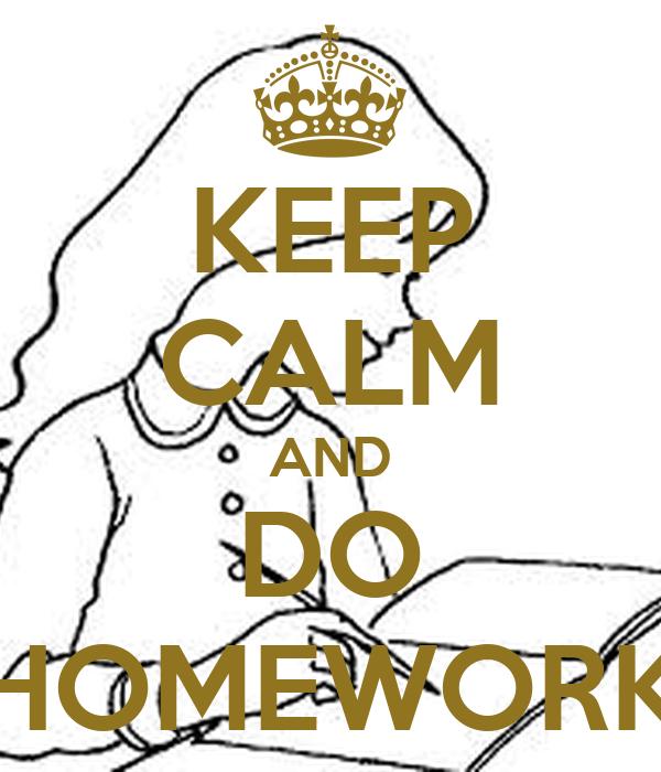 KEEP CALM AND DO HOMEWORK