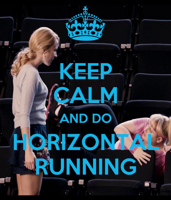 KEEP CALM AND DO HORIZONTAL RUNNING