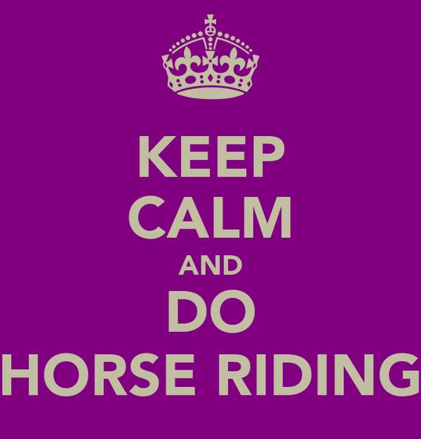 KEEP CALM AND DO ♥HORSE RIDING♥