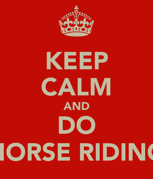 KEEP CALM AND DO ♥HORSE RIDING♥