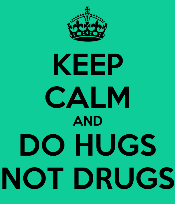 KEEP CALM AND DO HUGS NOT DRUGS