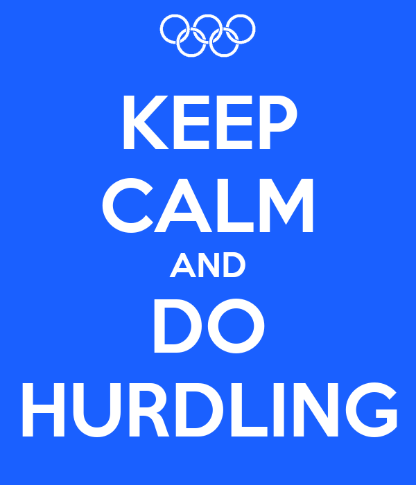 KEEP CALM AND DO HURDLING