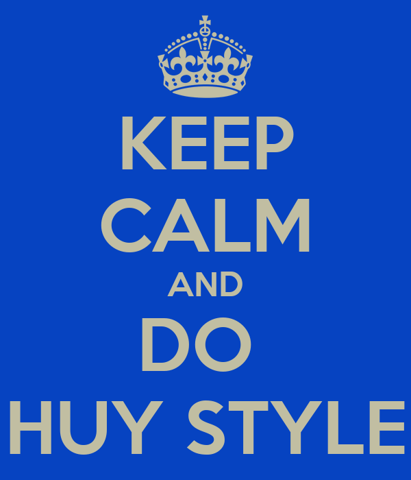 KEEP CALM AND DO  HUY STYLE