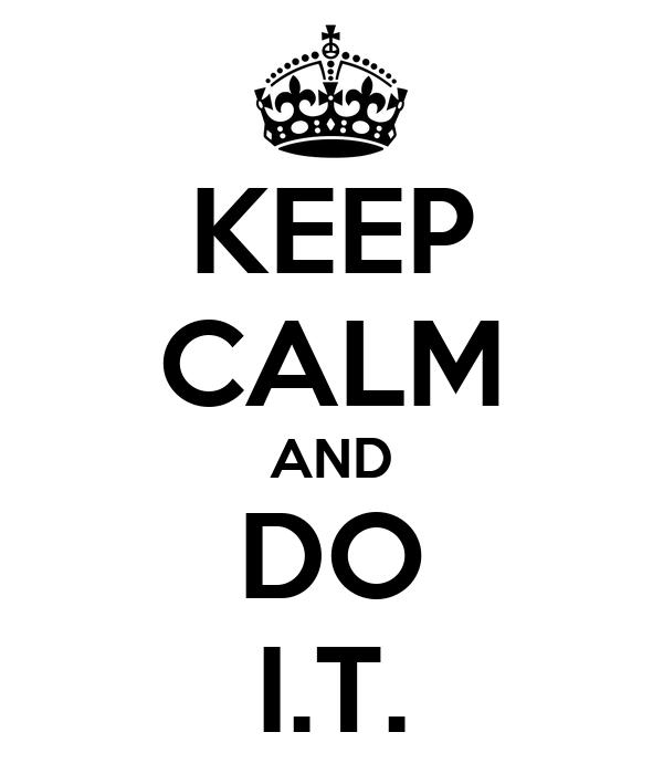 KEEP CALM AND DO I.T.