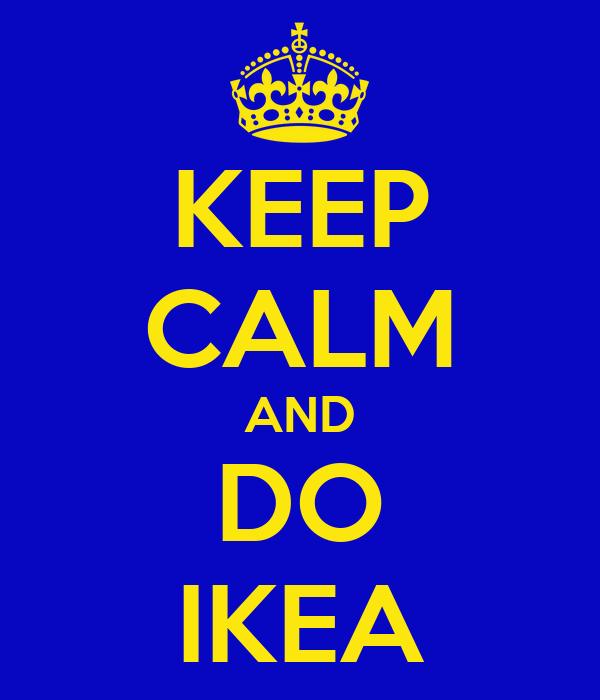 KEEP CALM AND DO IKEA