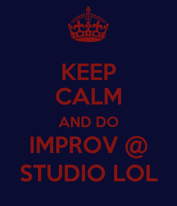 KEEP CALM AND DO IMPROV @ STUDIO LOL