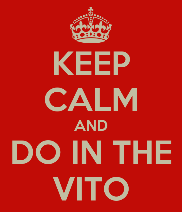 KEEP CALM AND DO IN THE VITO
