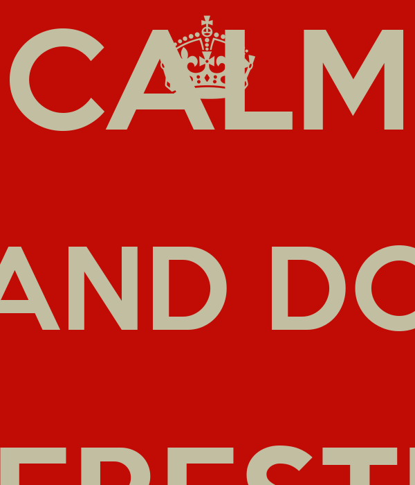 KEEP CALM AND DO INTERESTING THINGS