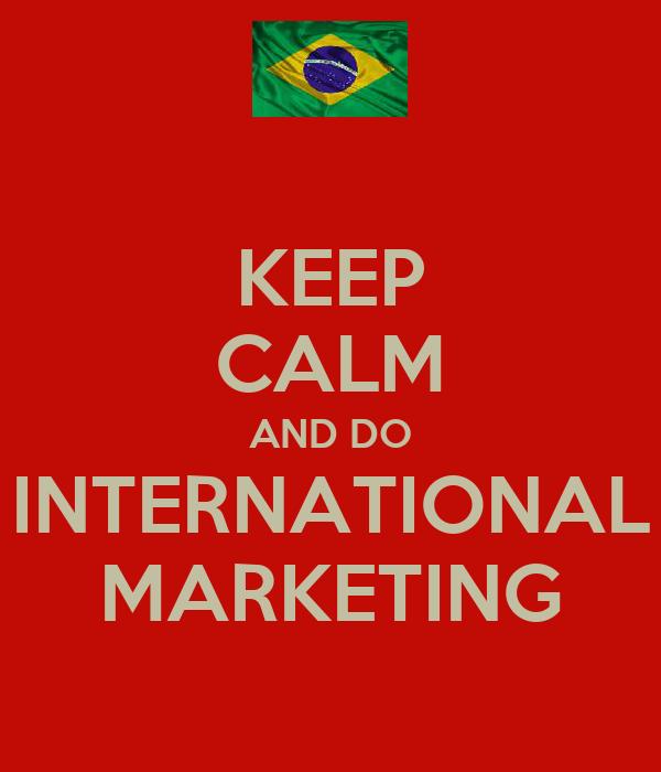 KEEP CALM AND DO INTERNATIONAL MARKETING
